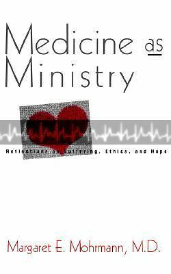Medicine as Ministry: Reflections on Suffering, Ethics, and Hope, Mohrmann, Marg