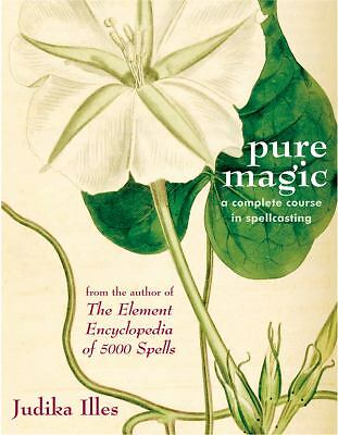 Pure Magic: A Complete Course in Spellcasting, Illes, Judika, Good, Books
