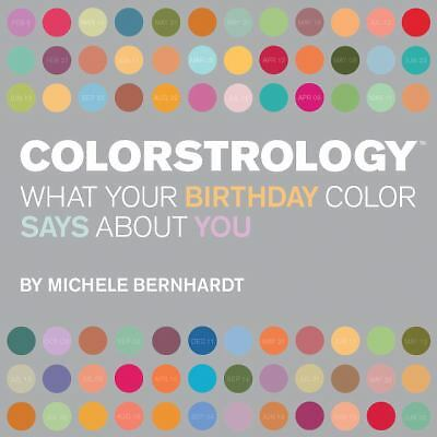 Colorstrology: What Your Birthday Color Says About You - Michele Bernhardt - Goo