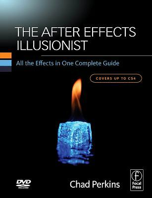 The After Effects Illusionist: All the Effects in One Complete Guide by Perkins