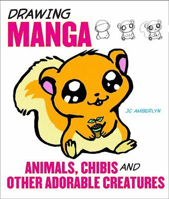 Drawing Manga Animals, Chibis, and Other Adorable Creatures by Amberlyn, J.C.