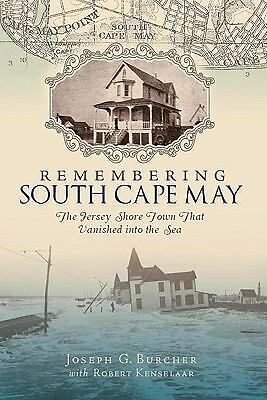 Remembering South Cape May: The Jersey Shore Town That Vanished into the Sea, Ro