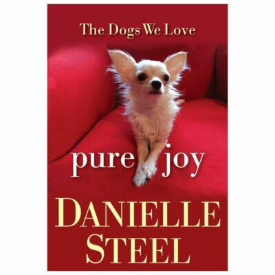 Pure Joy: The Dogs We Love by Steel, Danielle