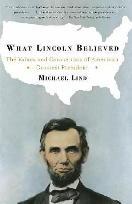 What Lincoln Believed: The Values and Convictions of America's Greatest Presiden