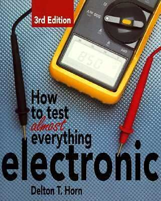 How to Test Almost Everything Electronic by Horn, Delton