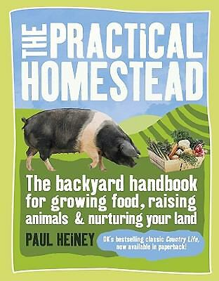 The Practical Homestead: The Backyard Handbook for Growing Food, Raising Animals