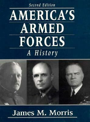 America's Armed Forces: A History (2nd Edition), Morris Professor Emeritus, Jame