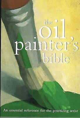 Oil Painter's Bible: An Essential Reference for the Practicing Artist (Artist's