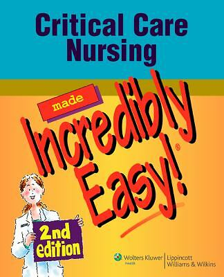 Critical Care Nursing Made Incredibly Easy!  2nd Edition (Incredibly Easy! Seri