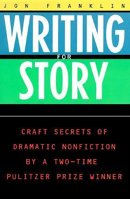 Writing for Story: Craft Secrets of Dramatic Nonfiction (Reference) by Franklin