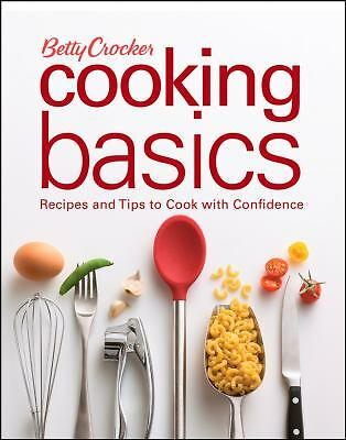Betty Crocker Cooking Basics: Recipes and Tips toCook with Confidence, Betty Cro