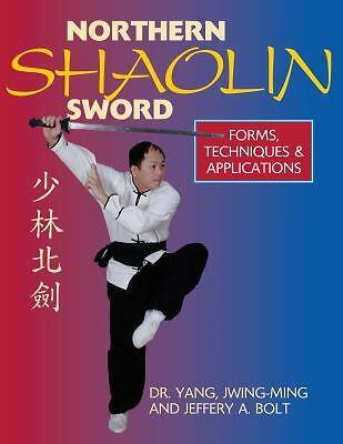 Northern Shaolin Sword: Form, Techniques & Appilcations, Bolt, Jeffery A., Jwing