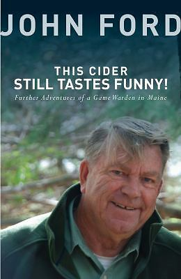 This Cider Still Tastes Funny!: Further Adventures of a Game Warden in Maine, Fo