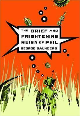 The Brief and Frightening Reign of Phil by Saunders, George
