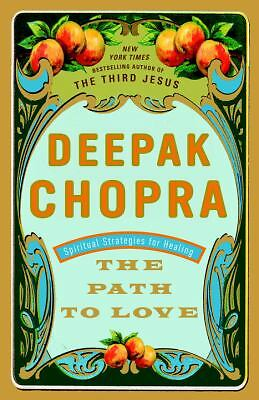 The Path to Love: Spiritual Strategies for Healing  Deepak Chopra
