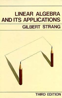 Linear Algebra and Its Applications, 3rd Edition by Gilbert Strang