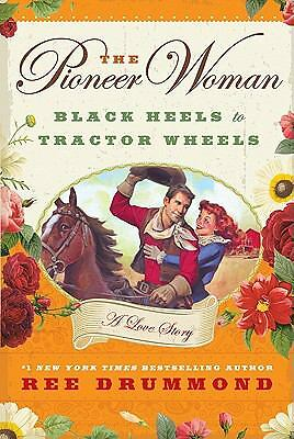 The Pioneer Woman: Black Heels to Tractor Wheels--A Love Story by Drummond, Ree