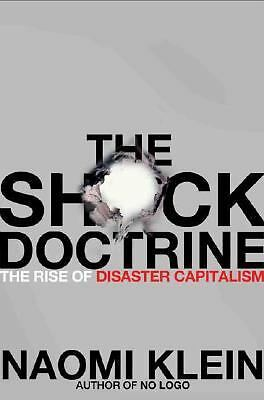 The Shock Doctrine: The Rise of Disaster Capitalism, Naomi Klein, Good Book