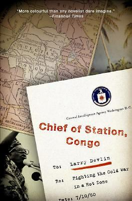 Chief of Station, Congo: Fighting the Cold War in a Hot Zone by Devlin, Lawrenc
