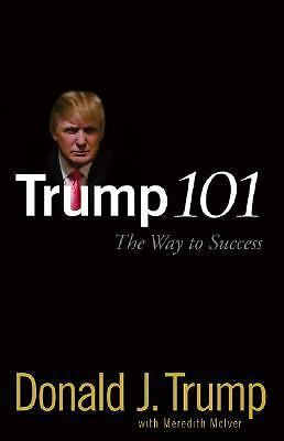 Trump 101: The Way to Success by Trump, Donald J.