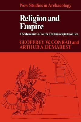 Religion and Empire: The Dynamics of Aztec and Inca Expansionism (New Studies in