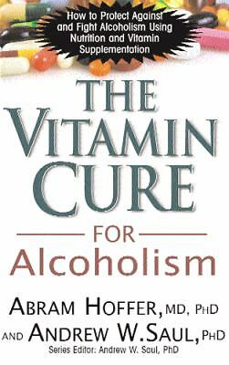 The Vitamin Cure for Alcoholism: How to Protect Against and Fight Alcoholism Usi