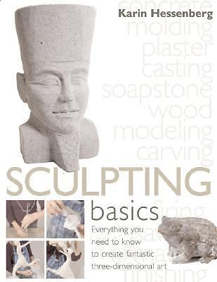 Sculpting Basics: Everything You Need to Know to Create Three-Dimensional Artwor