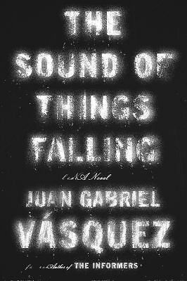 The Sound of Things Falling: A Novel - Juan Gabriel Vásquez - New Condition