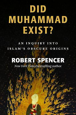 Did Muhammad Exist?: An Inquiry into Islam's Obscure Origins  Spencer, Robert