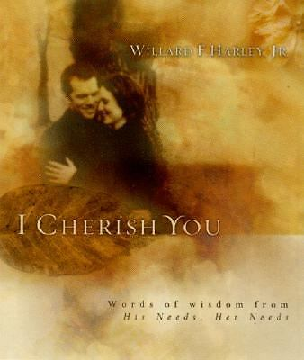 I Cherish You: Words of Wisdom from His Needs, Her Needs  Harley, Willard F.Jr.