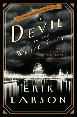 The Devil in the White City:  Murder, Magic, and Madness at the Fair That Change