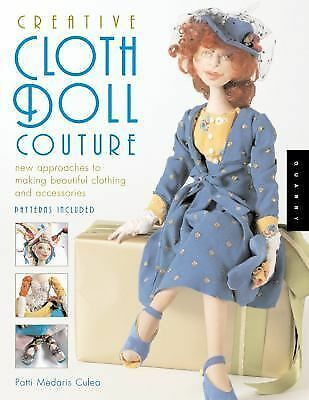 Creative Cloth Doll Couture: New Approaches to Making Beautiful Clothing and Acc