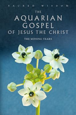 The Aquarian Gospel of Jesus the Christ: The Missing Years (Sacred Wisdom), Dowl