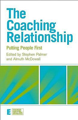 The Coaching Relationship: Putting People First (Essential Coaching Skills and