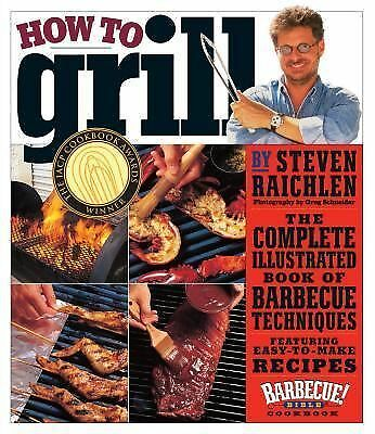 How to Grill: The Complete Illustrated Book of Barbecue Techniques, Steven Raich