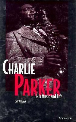 Charlie Parker: His Music and Life (The Michigan American Music Series),Woideck,