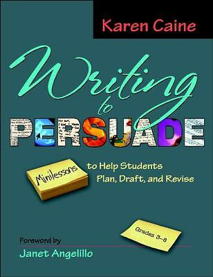 Writing to Persuade: Minilessons to Help Students Plan, Draft, and Revise, Grade