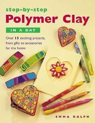 Step-by-Step Polymer Clay in a Day, Emma Ralph, Good Book