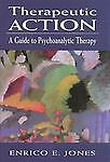 Therapeutic Action: A Guide to Psychoanalytic Therapy - Jones, Enrico E. - Good