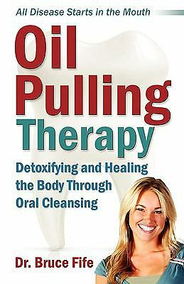 Oil Pulling Therapy: Detoxifying and Healing the Body Through Oral Cleansing by