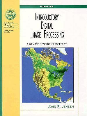 Introductory Digital Image Processing: A Remote Sensing Perspective (2nd Edition