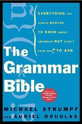The Grammar Bible: Everything You Always Wanted to Know About Grammar but Didn't