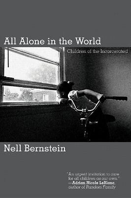 All Alone in the World: Children of the Incarcerated - Bernstein, Nell - Good Co
