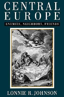 Central Europe: Enemies, Neighbors, Friends, Lonnie R. Johnson, Acceptable Book