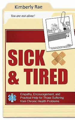 Sick and Tired: Empathy, Encouragement, and Practical Help for Those Suffering f