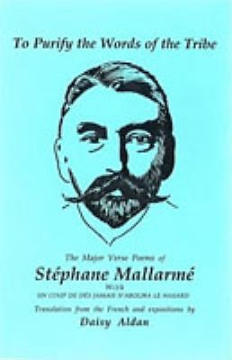 To Purify the Words of the Tribe : The Major Verse Poems of Stephane Mallarme, H