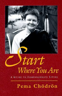 START WHERE YOU ARE HOW TO ACCEPT YOURSELF OTHERS  Chodron, P