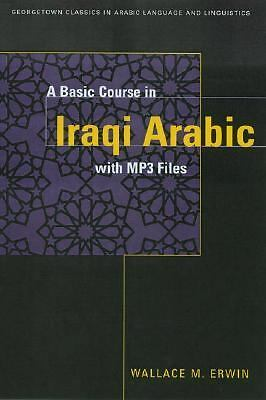 A BASIC COURSE IN IRAQI ARABIC with MP3 Audio Files (Georgetown Classics in Ara