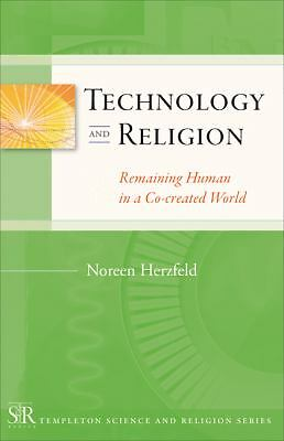 Technology and Religion: Remaining Human in a Co-created World (Templeton Scienc