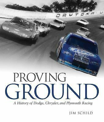 Proving Ground: A History of Dodge, Chrysler, and Plymouth Racing, Schild, Jim,